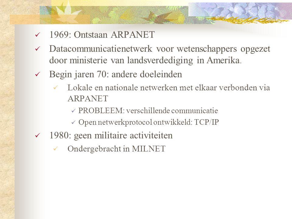  1969: Ontstaan ARPANET  Datacommunicatienetwerk voor wetenschappers opgezet door ministerie van landsverdediging in Amerika.  Begin jaren 70: ande