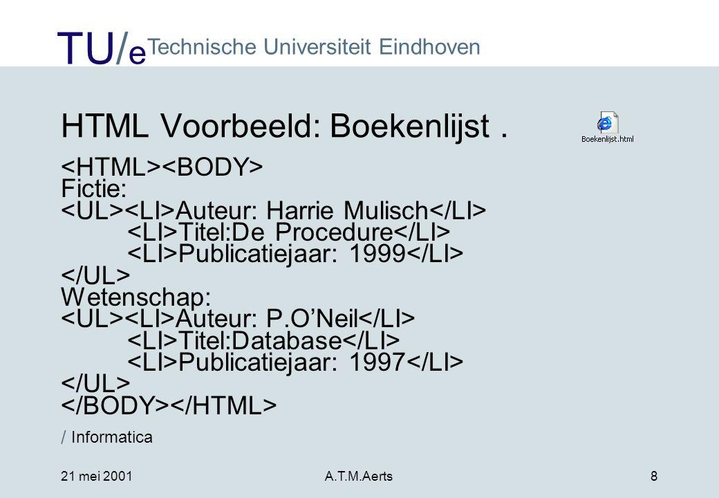 TU/ e Technische Universiteit Eindhoven / Informatica 21 mei 2001A.T.M.Aerts8 HTML Voorbeeld: Boekenlijst.