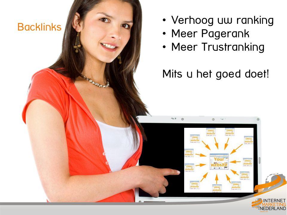 Backlinks • Verhoog uw ranking • Meer Pagerank • Meer Trustranking Mits u het goed doet!