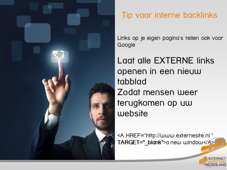 Tip voor interne backlinks Links op je eigen pagina's tellen ook voor Google Laat alle EXTERNE links openen in een nieuw tabblad Zodat mensen weer terugkomen op uw website a new window
