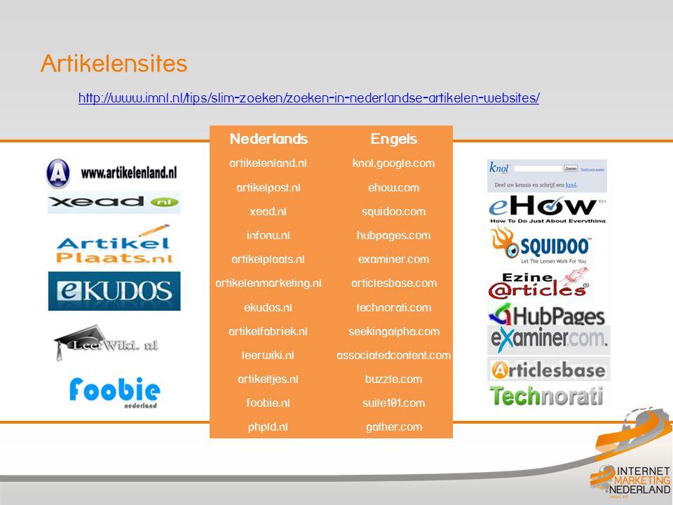 Nederlands Engels artikelenland.nl knol.google.com artikelpost.nl ehow.com xead.nl squidoo.com infonu.nl hubpages.com artikelplaats.nl examiner.com artikelenmarketing.nl articlesbase.com ekudos.nl technorati.com artikelfabriek.nl seekingalpha.com leerwiki.nl associatedcontent.com artikeltjes.nl buzzle.com foobie.nl suite101.com phpld.nl gather.com http://www.imnl.nl/tips/slim-zoeken/zoeken-in-nederlandse-artikelen-websites/ Artikelensites
