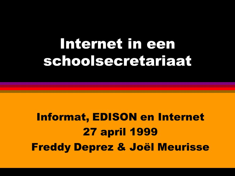 Internet in een schoolsecretariaat Informat, EDISON en Internet 27 april 1999 Freddy Deprez & Joël Meurisse