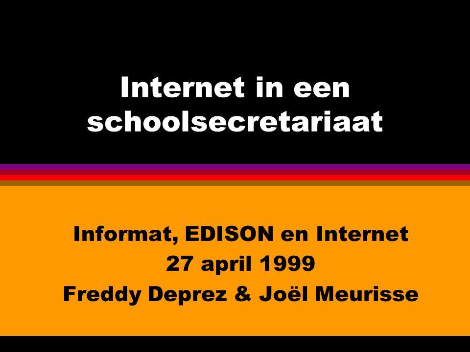 Internet in een schoolsecretariaat Informat, EDISON en Internet 27 april 1999 Freddy Deprez & Joël Meurisse