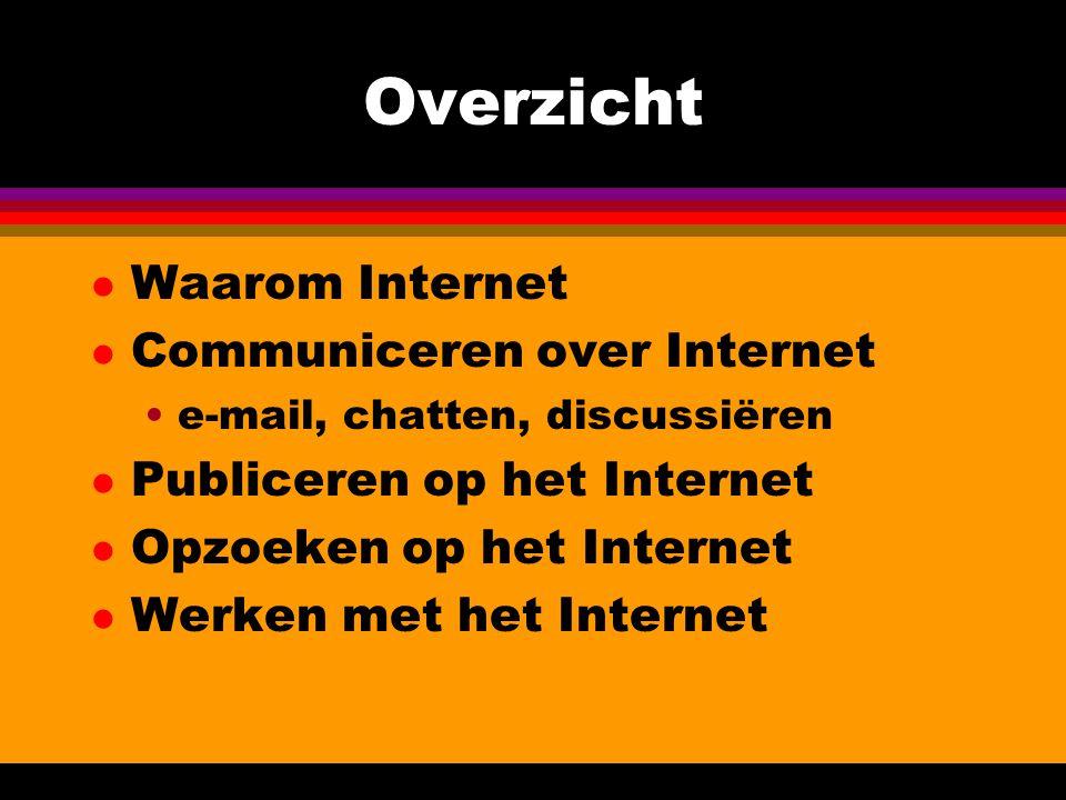 Overzicht l Waarom Internet l Communiceren over Internet •e-mail, chatten, discussiëren l Publiceren op het Internet l Opzoeken op het Internet l Werken met het Internet