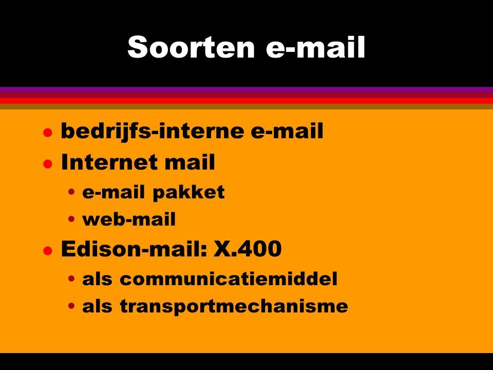 Soorten e-mail l bedrijfs-interne e-mail l Internet mail •e-mail pakket •web-mail l Edison-mail: X.400 •als communicatiemiddel •als transportmechanisme