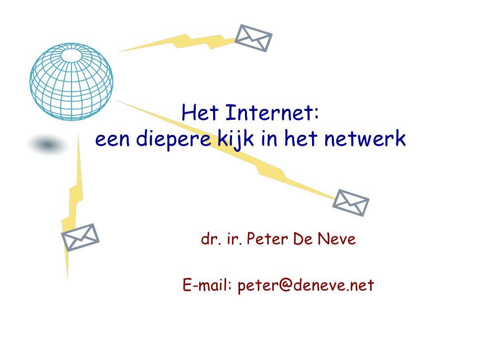 Het Internet: een diepere kijk in het netwerk dr. ir. Peter De Neve E-mail: peter@deneve.net