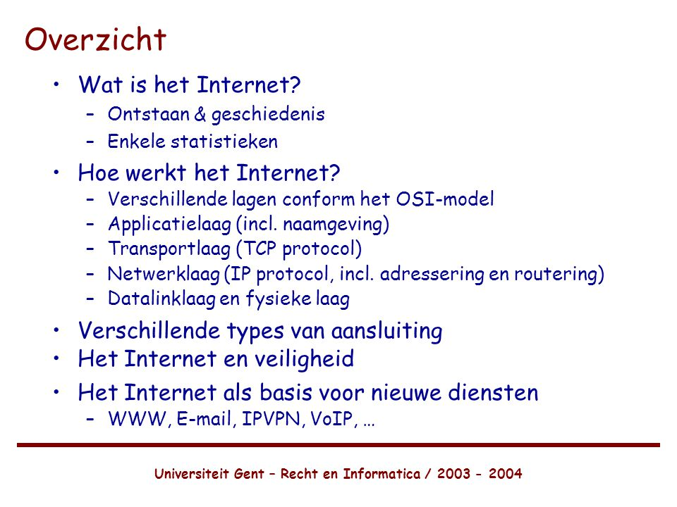Universiteit Gent – Recht en Informatica / 2003 - 2004 Overzicht •Wat is het Internet.