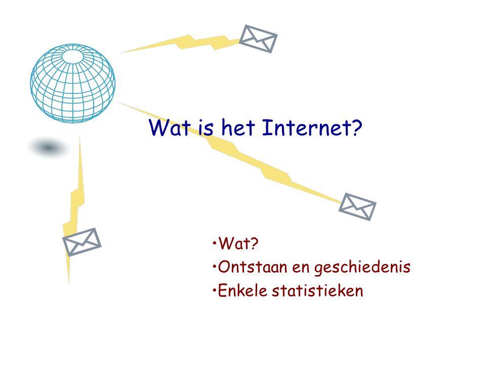 Wat is het Internet? •Wat? •Ontstaan en geschiedenis •Enkele statistieken