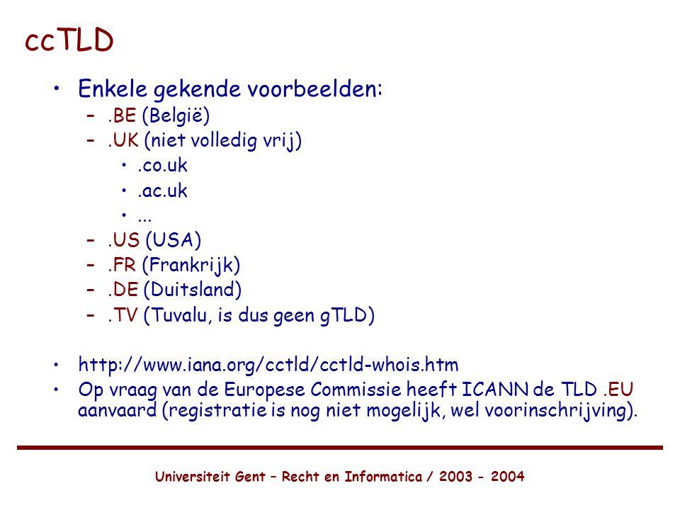 Universiteit Gent – Recht en Informatica / 2003 - 2004 ccTLD •Enkele gekende voorbeelden: –.BE (België) –.UK (niet volledig vrij) •.co.uk •.ac.uk •...