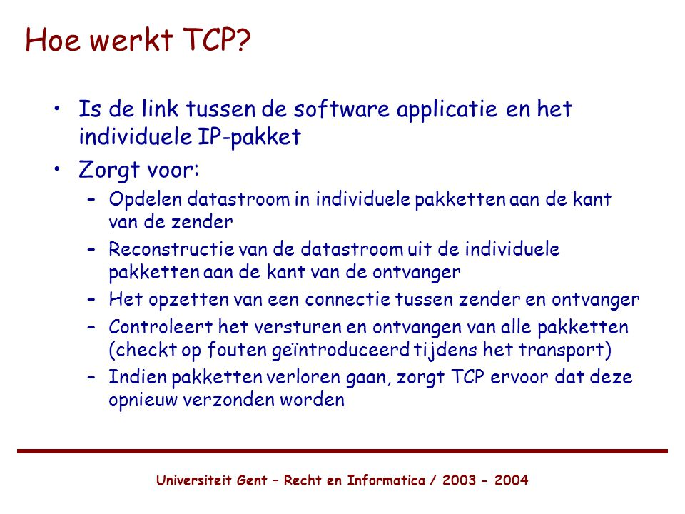 Universiteit Gent – Recht en Informatica / 2003 - 2004 Hoe werkt TCP.