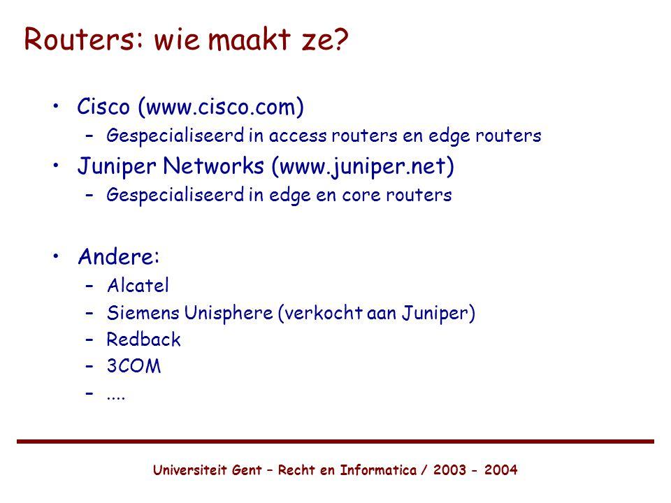 Universiteit Gent – Recht en Informatica / 2003 - 2004 Routers: wie maakt ze.