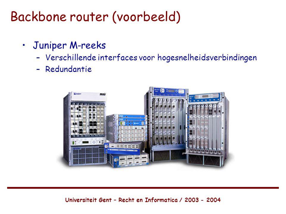 Universiteit Gent – Recht en Informatica / 2003 - 2004 Backbone router (voorbeeld) •Juniper M-reeks –Verschillende interfaces voor hogesnelheidsverbindingen –Redundantie