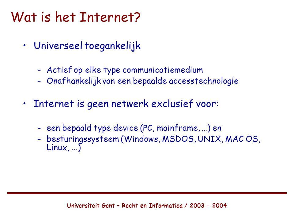 Universiteit Gent – Recht en Informatica / 2003 - 2004 Wat is het Internet.