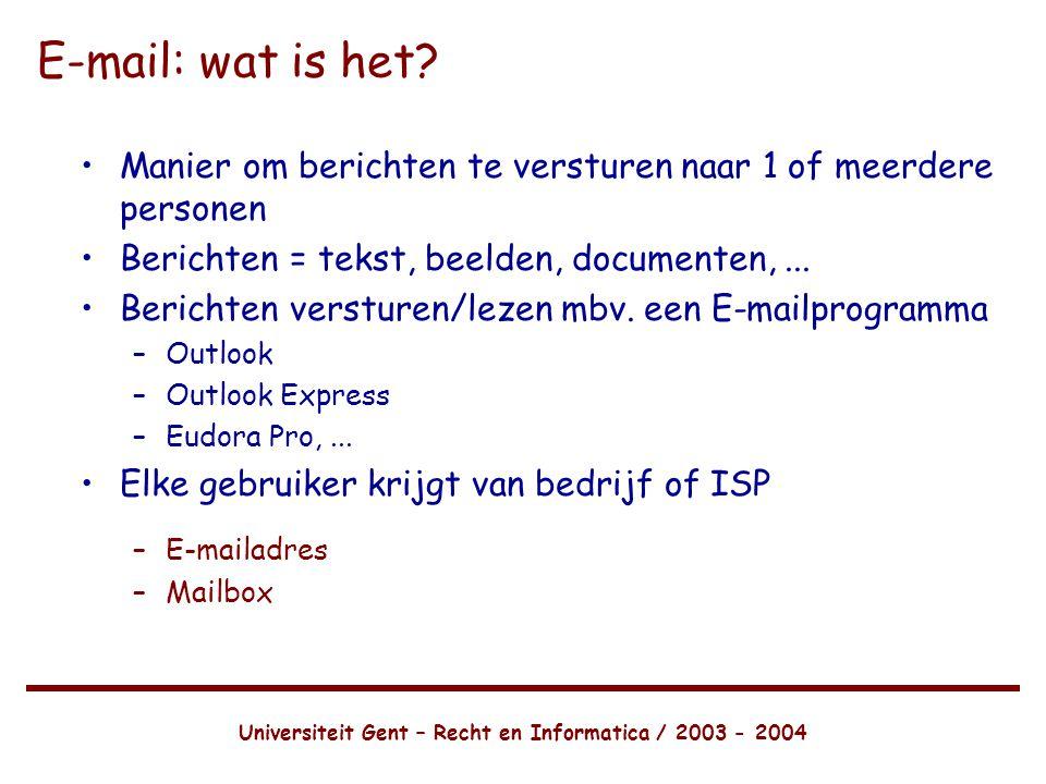Universiteit Gent – Recht en Informatica / 2003 - 2004 E-mail: wat is het.