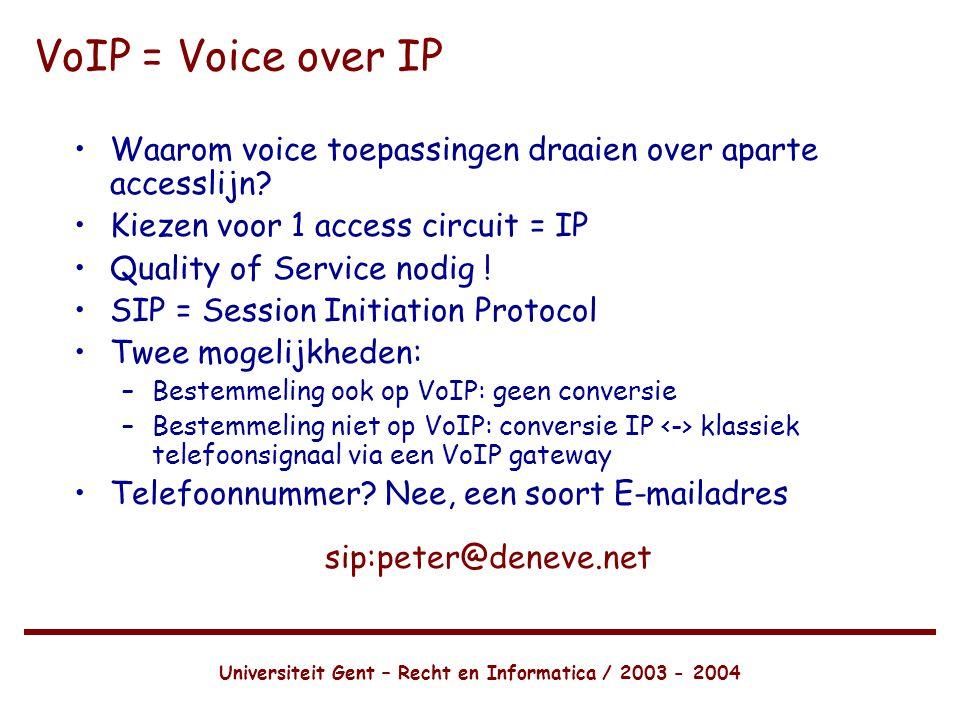 Universiteit Gent – Recht en Informatica / 2003 - 2004 VoIP = Voice over IP •Waarom voice toepassingen draaien over aparte accesslijn.