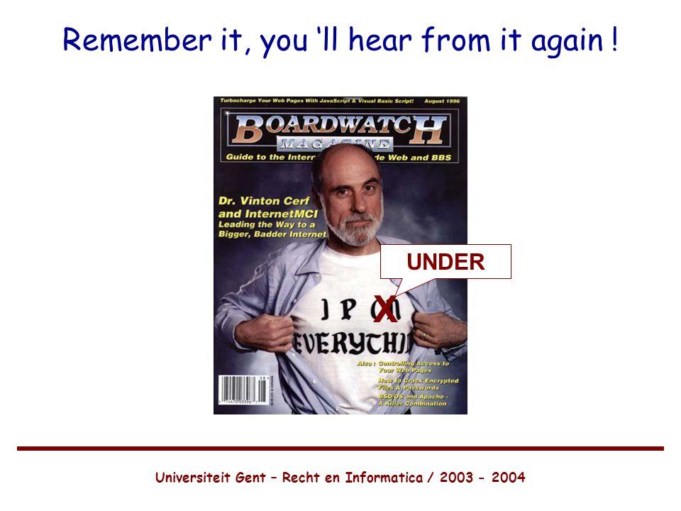 Universiteit Gent – Recht en Informatica / 2003 - 2004 X UNDER Remember it, you 'll hear from it again !