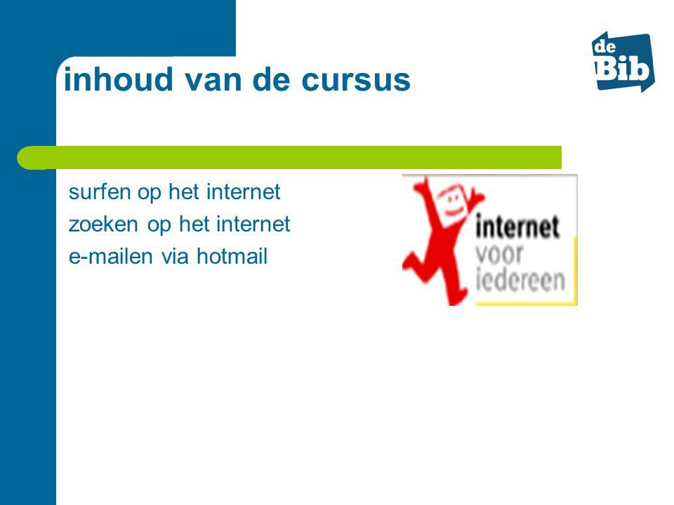 inhoud van de cursus surfen op het internet zoeken op het internet e-mailen via hotmail
