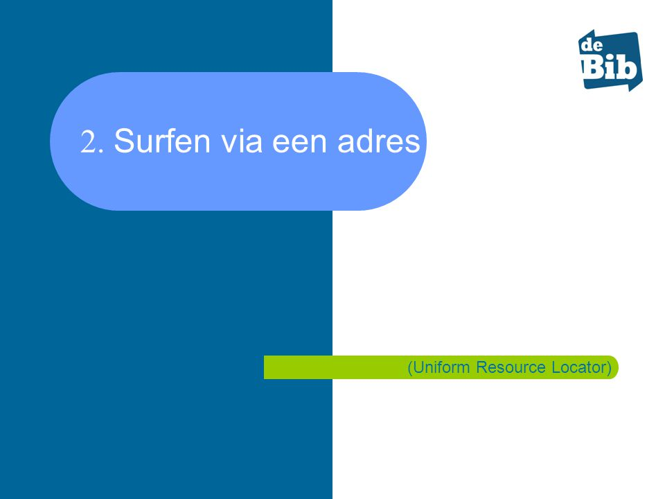 2. Surfen via een adres of URL (Uniform Resource Locator)