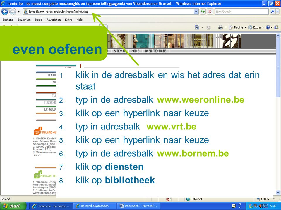 even oefenen 1. klik in de adresbalk en wis het adres dat erin staat 2. typ in de adresbalk www.weeronline.be 3. klik op een hyperlink naar keuze 4. t