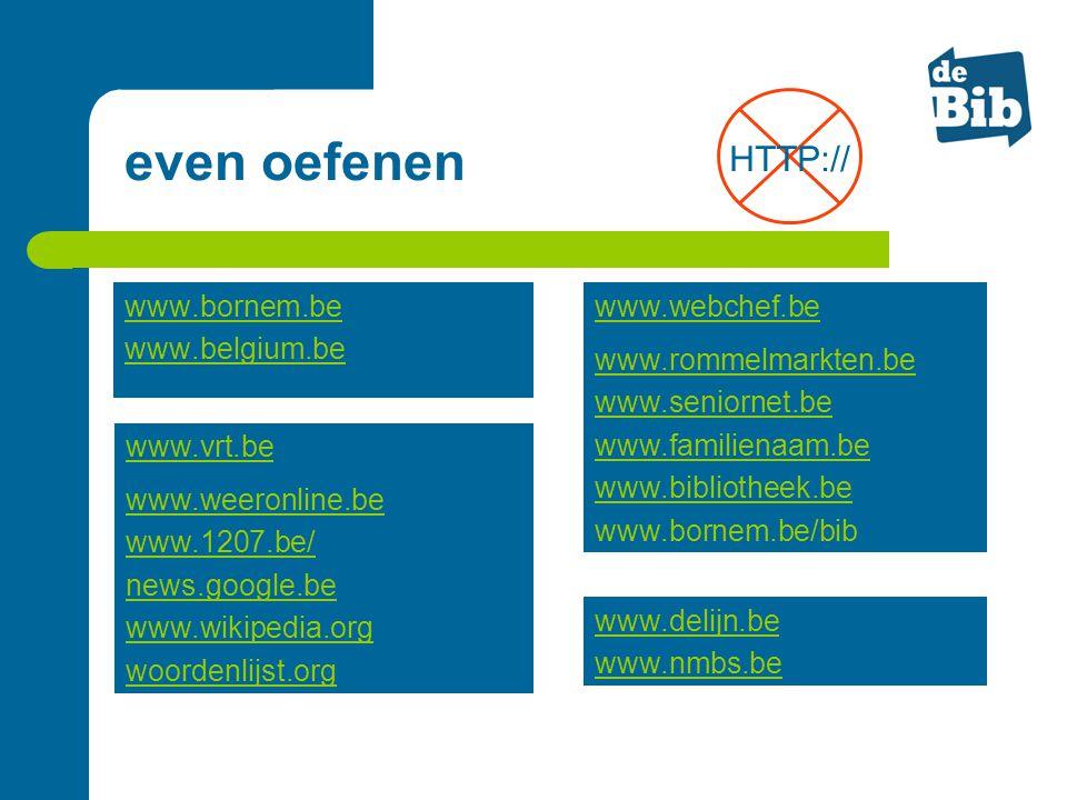 even oefenen www.bornem.be www.belgium.be www.delijn.be www.nmbs.be www.webchef.be www.rommelmarkten.be www.seniornet.be www.familienaam.be www.biblio