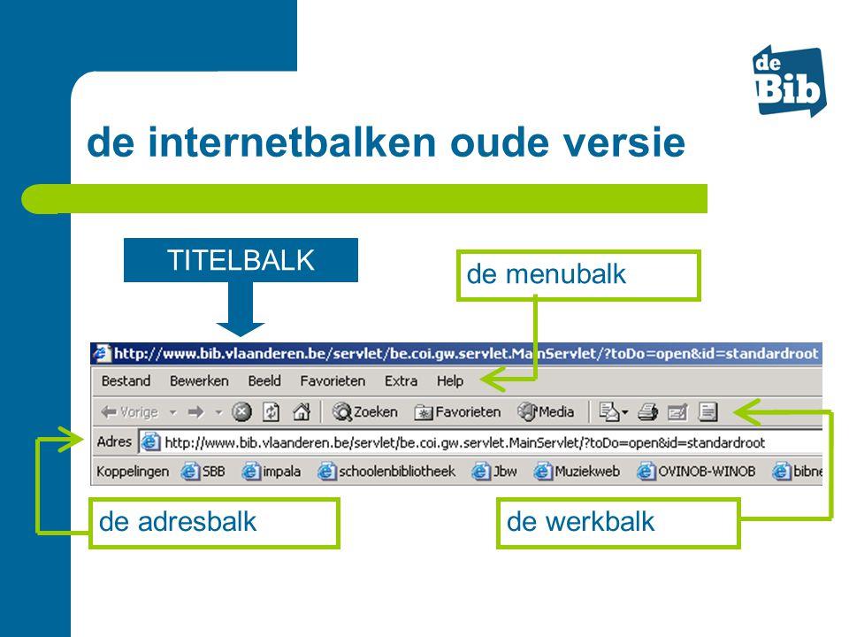 de internetbalken oude versie de werkbalk de menubalk TITELBALK de adresbalk