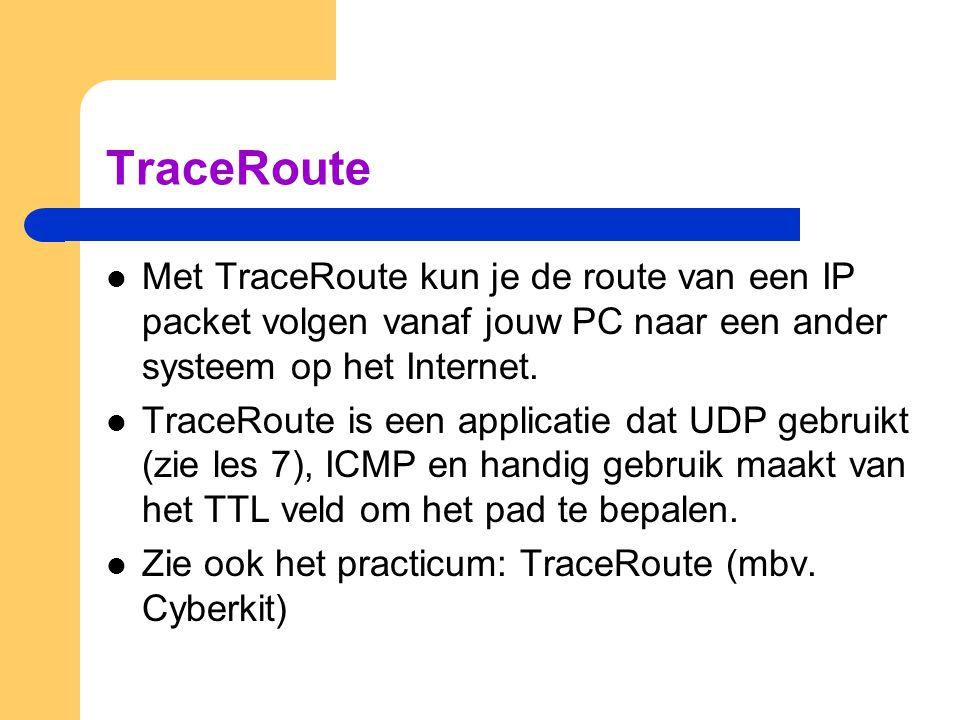 TraceRoute  Met TraceRoute kun je de route van een IP packet volgen vanaf jouw PC naar een ander systeem op het Internet.