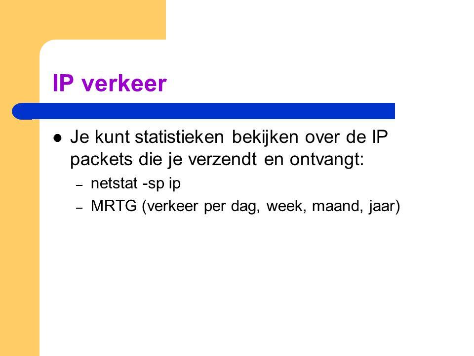 IP verkeer  Je kunt statistieken bekijken over de IP packets die je verzendt en ontvangt: – netstat -sp ip – MRTG (verkeer per dag, week, maand, jaar)