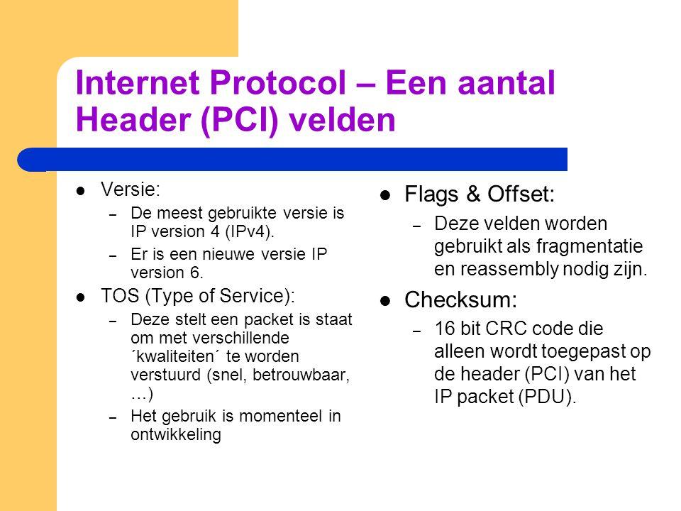 Internet Protocol – Een aantal Header (PCI) velden  Versie: – De meest gebruikte versie is IP version 4 (IPv4).