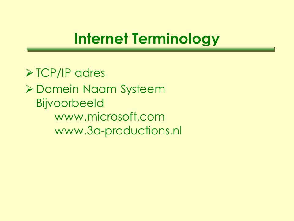 Internet Terminology  TCP/IP adres  Domein Naam Systeem Bijvoorbeeld www.microsoft.com www.3a-productions.nl