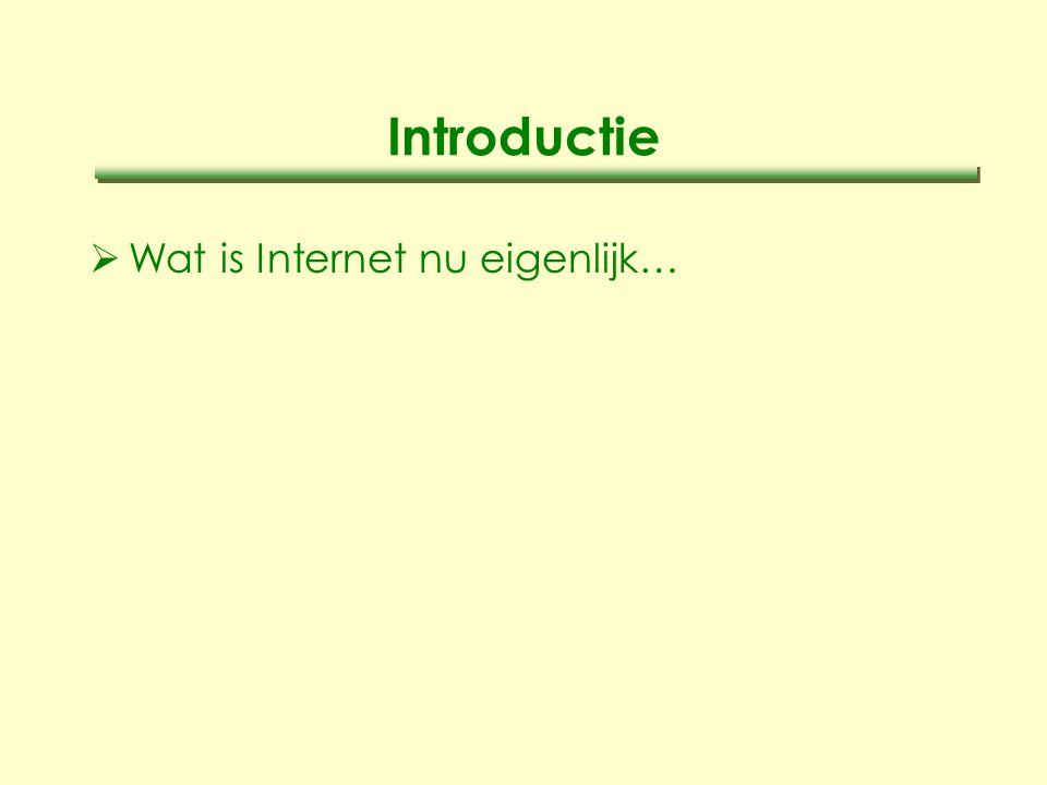 Introductie  Wat is Internet nu eigenlijk…