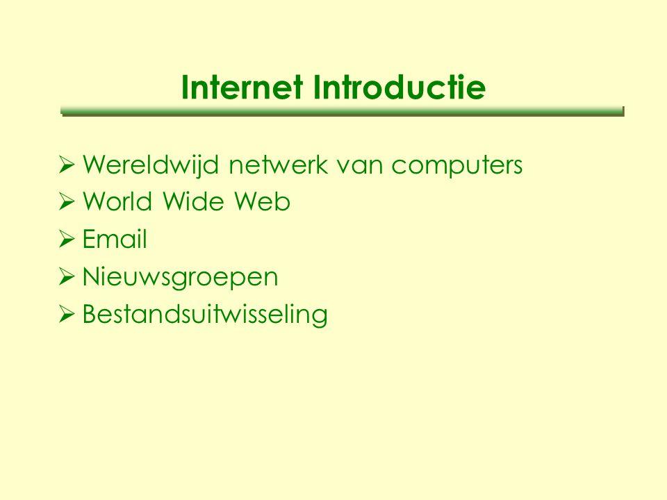 Internet Introductie  Wereldwijd netwerk van computers  World Wide Web  Email  Nieuwsgroepen  Bestandsuitwisseling