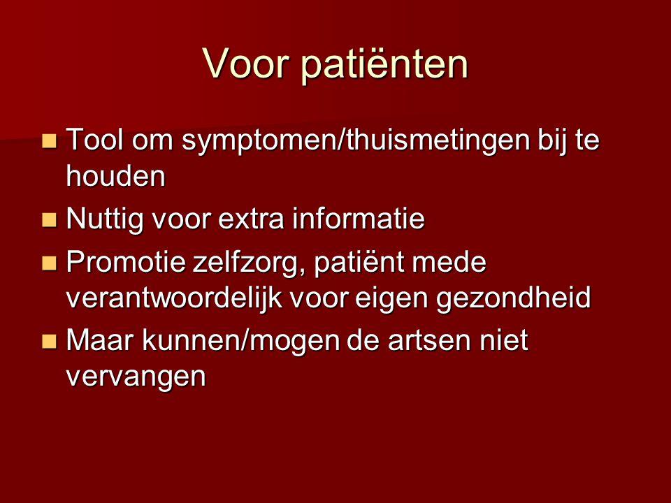 Voor patiënten  Tool om symptomen/thuismetingen bij te houden  Nuttig voor extra informatie  Promotie zelfzorg, patiënt mede verantwoordelijk voor eigen gezondheid  Maar kunnen/mogen de artsen niet vervangen
