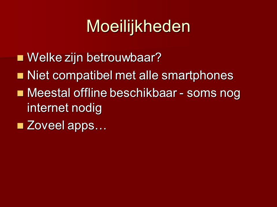 Moeilijkheden  Welke zijn betrouwbaar?  Niet compatibel met alle smartphones  Meestal offline beschikbaar - soms nog internet nodig  Zoveel apps…
