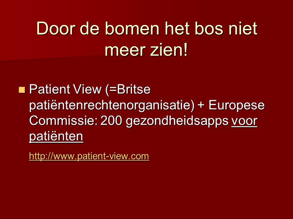 Door de bomen het bos niet meer zien!  Patient View (=Britse patiëntenrechtenorganisatie) + Europese Commissie: 200 gezondheidsapps voor patiënten ht