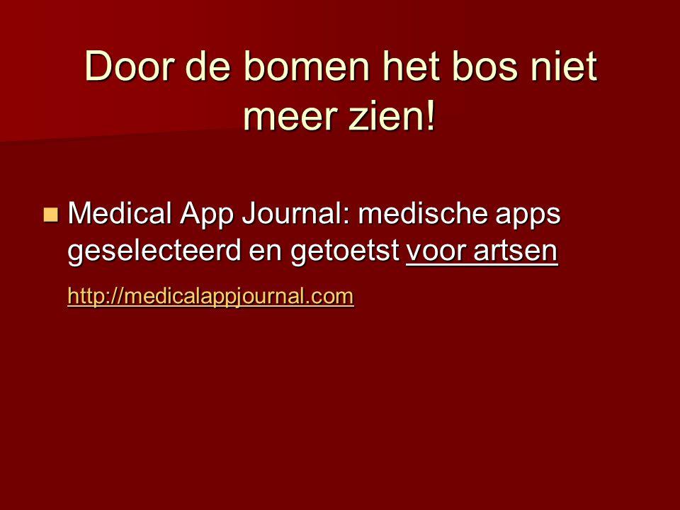 Door de bomen het bos niet meer zien!  Medical App Journal: medische apps geselecteerd en getoetst voor artsen http://medicalappjournal.com