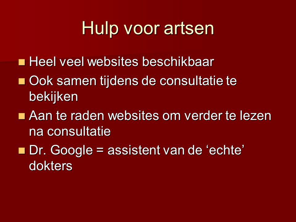 Hulp voor artsen  Heel veel websites beschikbaar  Ook samen tijdens de consultatie te bekijken  Aan te raden websites om verder te lezen na consult