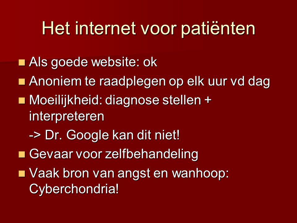 Het internet voor patiënten  Als goede website: ok  Anoniem te raadplegen op elk uur vd dag  Moeilijkheid: diagnose stellen + interpreteren -> Dr.
