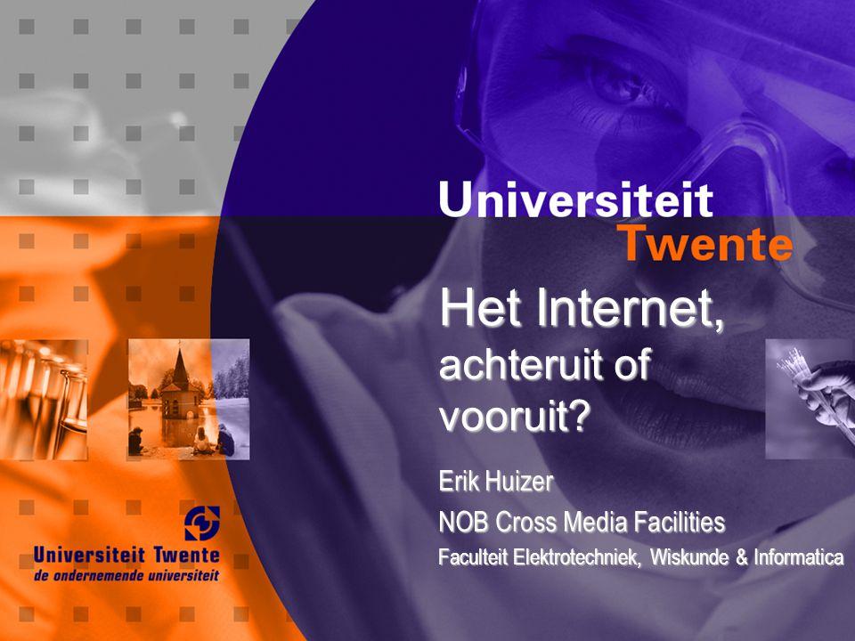 Het Internet, achteruit of vooruit? Erik Huizer NOB Cross Media Facilities Faculteit Elektrotechniek, Wiskunde & Informatica