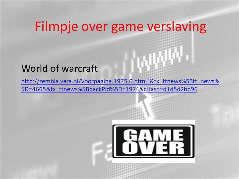 Filmpje over game verslaving http://zembla.vara.nl/Voorpagina.1975.0.html?&tx_ttnews%5Btt_news% 5D=4665&tx_ttnews%5BbackPid%5D=1974&cHash=d1d5d2bb96 World of warcraft