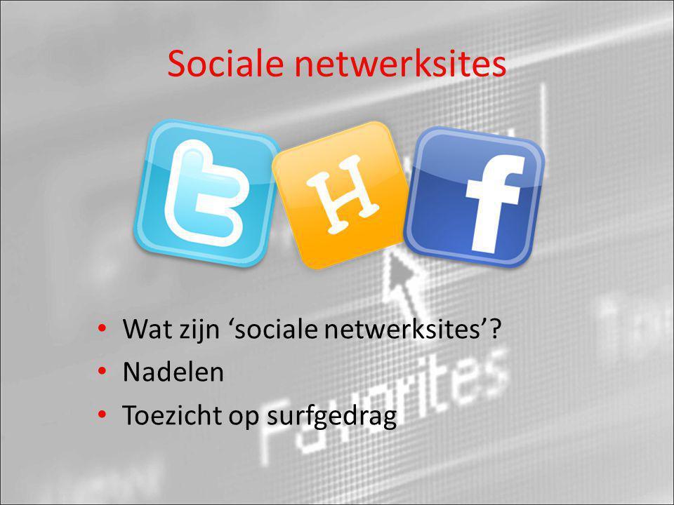 Sociale netwerksites • Wat zijn 'sociale netwerksites'? • Nadelen • Toezicht op surfgedrag