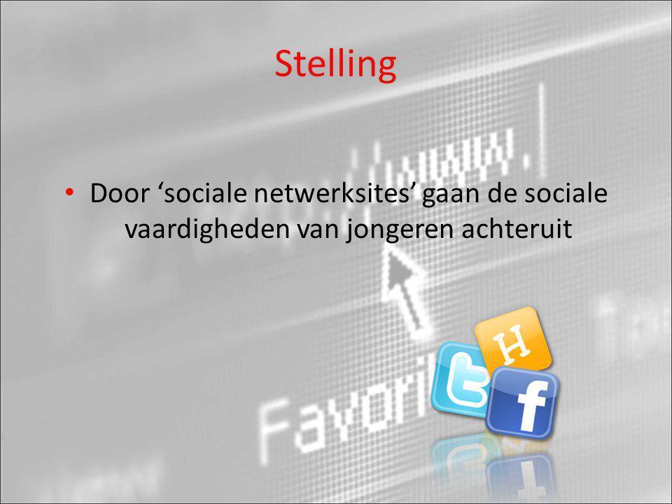 Stelling • Door 'sociale netwerksites' gaan de sociale vaardigheden van jongeren achteruit