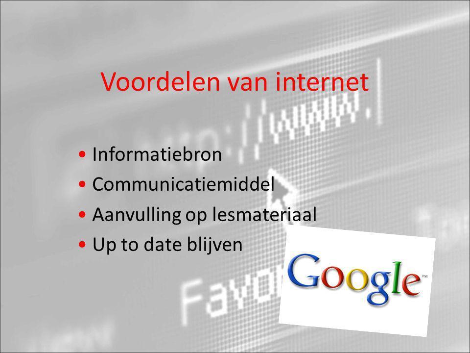 Voordelen van internet • Informatiebron • Communicatiemiddel • Aanvulling op lesmateriaal • Up to date blijven