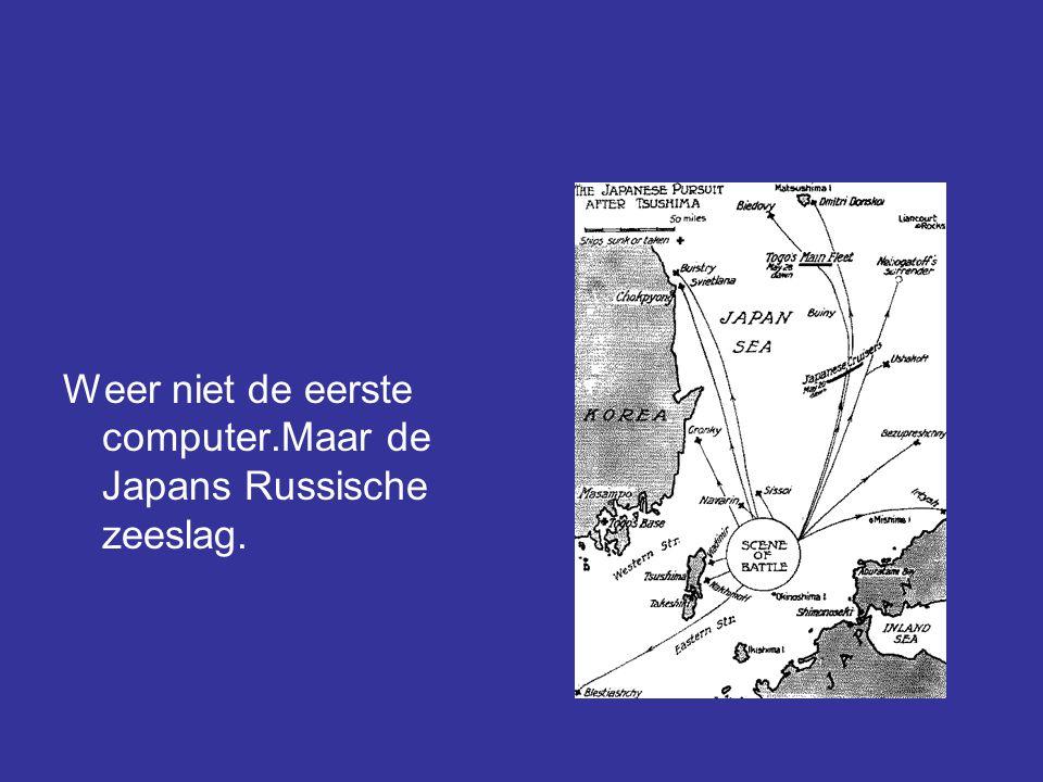 Weer niet de eerste computer.Maar de Japans Russische zeeslag.