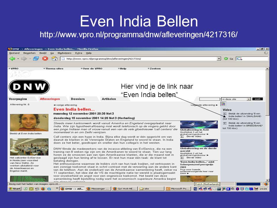 """Even India Bellen http://www.vpro.nl/programma/dnw/afleveringen/4217316/ Hier vind je de link naar """"Even India bellen"""""""