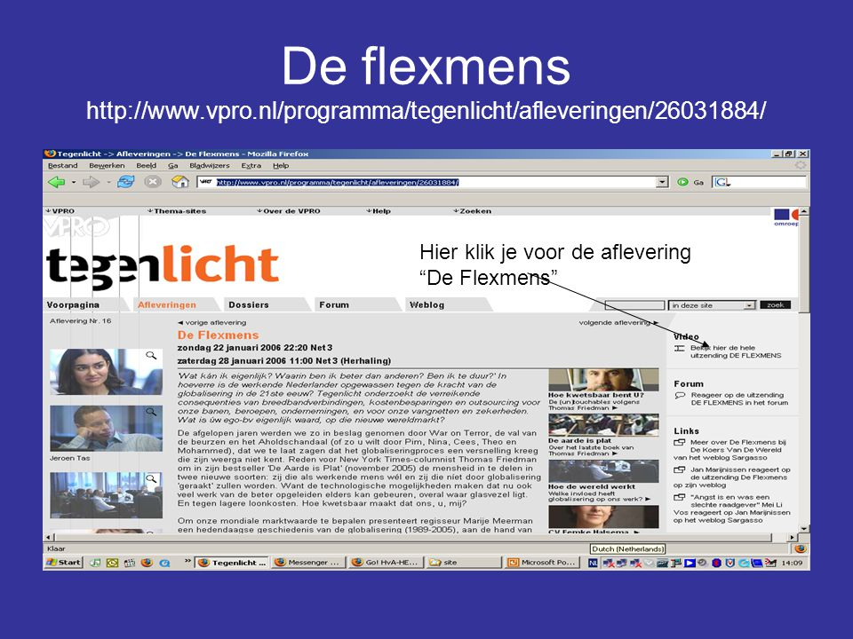 "De flexmens http://www.vpro.nl/programma/tegenlicht/afleveringen/26031884/ Hier klik je voor de aflevering ""De Flexmens"""