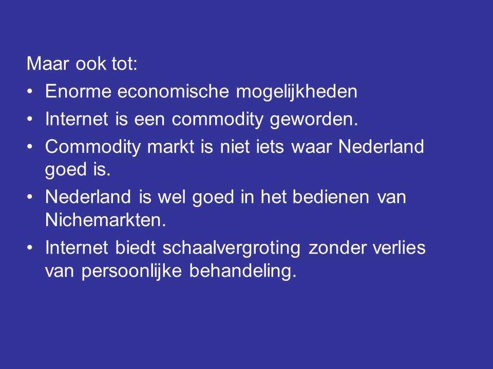 Maar ook tot: •Enorme economische mogelijkheden •Internet is een commodity geworden. •Commodity markt is niet iets waar Nederland goed is. •Nederland