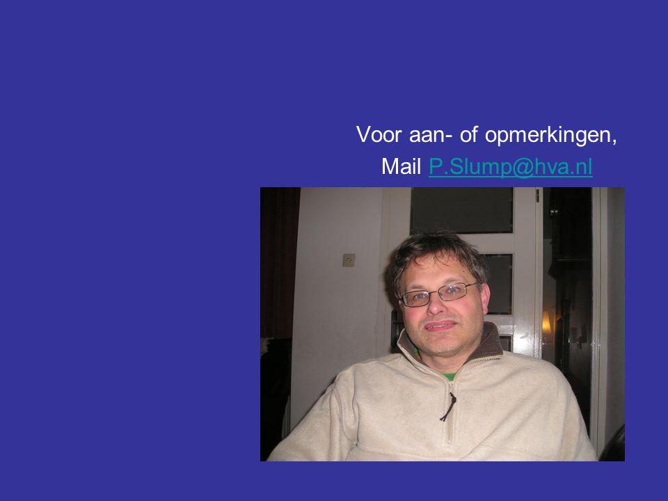 Voor aan- of opmerkingen, Mail P.Slump@hva.nlP.Slump@hva.nl