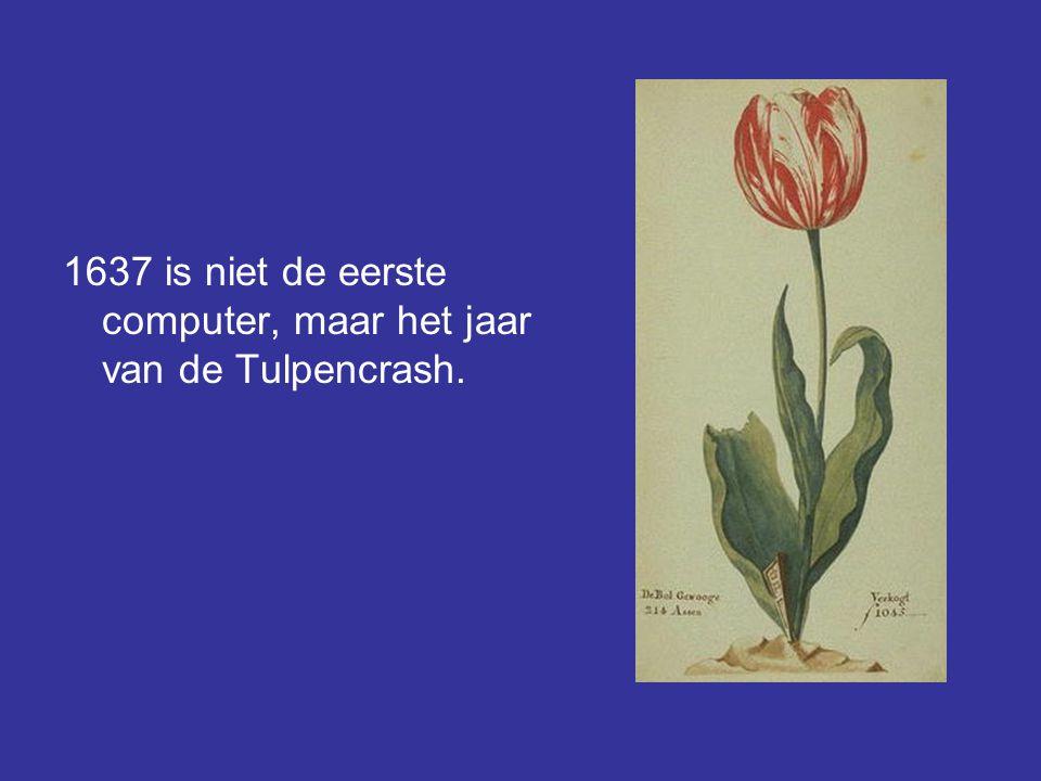1637 is niet de eerste computer, maar het jaar van de Tulpencrash.