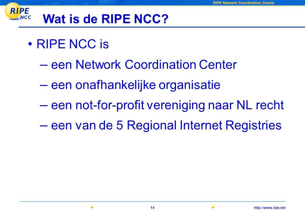 http://www.ripe.net14 Wat is de RIPE NCC.