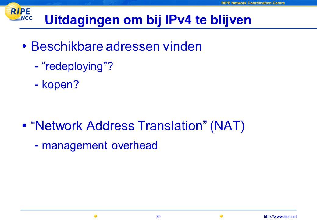 http://www.ripe.net29 Uitdagingen om bij IPv4 te blijven • Beschikbare adressen vinden - redeploying .